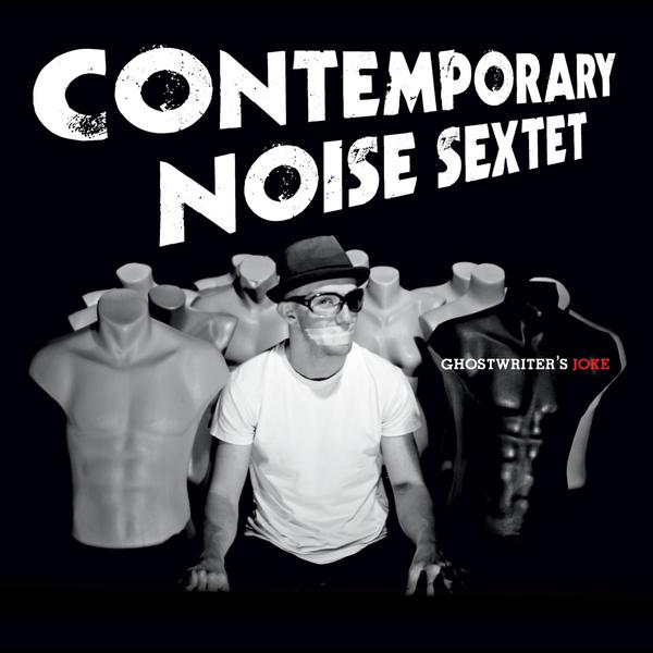 Contemporary Noise Sextet:  Ghostwriter's Joke 【予約受付中】