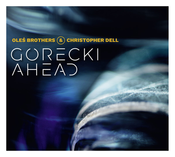 Oles Brothers & Christopher Dell: Gorecki Ahead  【予約受付中】
