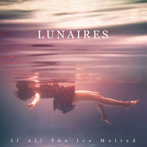 Lunaires: If All The Ice Melted  【予約受付中】