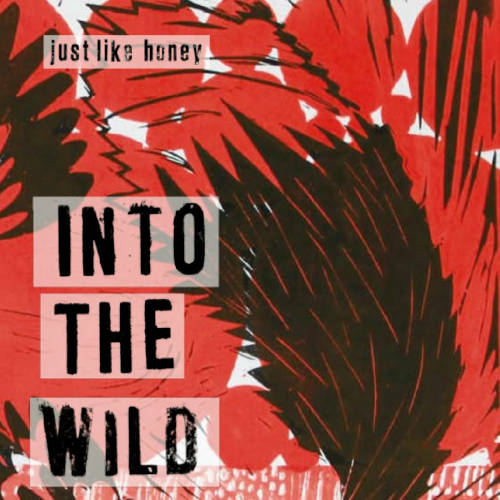 Just Like Honey: Into The Wild  【予約受付中】