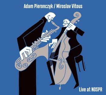 Adam Pieronczyk / Miroslav Vitous: Live At NOSPR  【予約受付中】