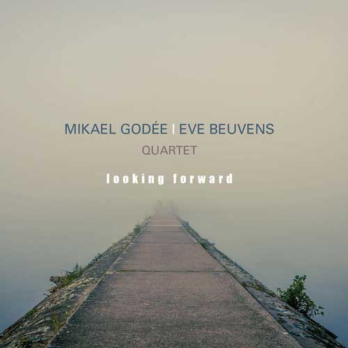 Mikael Godee Eve Beuvens Quartet: Looking Forward 【予約受付中】