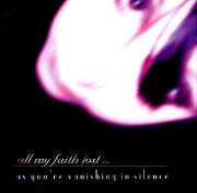 All My Faith Lost...: As you're vanishing in silence 【予約受付中】