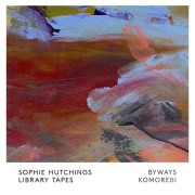 Sophie Hutchings / Library Tapes: Byways / Komorebi(LP+CD)  【予約受付中】