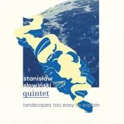 Stanislaw Slowinski Quintet: Landscapes too easy to explain 【予約受付中】