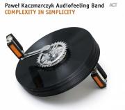 Pawel Kaczmarczyk Audiofeeling Band: COMPLEXITY IN SIMPLICITY【予約受付中】
