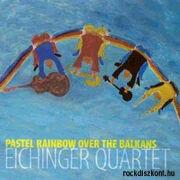 Eichinger Quartet: Pastel Rainbow Over The Balkans  【予約受付中】