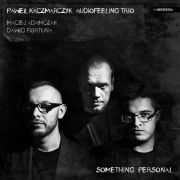 Pawel Kaczmarczyk Audiofeeling Trio: Something Personal 【予約受付中】