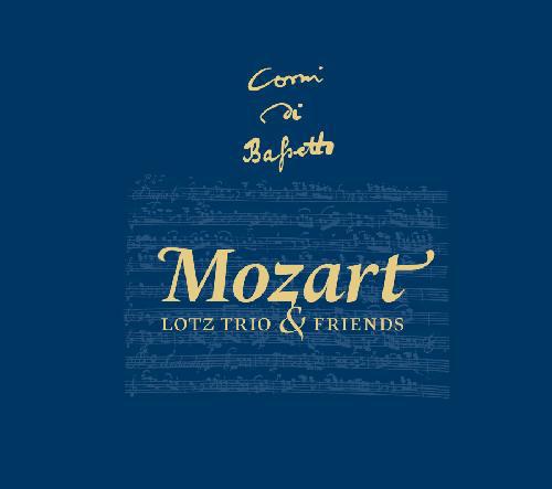 Lotz Trio & Friends: Mozart, Harmonie Musique & Nacht Musique Pour Trois Cors De Bassette