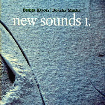 Binder Karoly, Borbely Mihaly: New Sounds I. 【予約受付中】