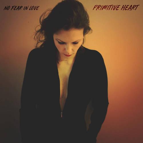 Primitive Heart: No Fear In Love   【予約受付中】