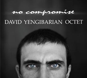 David Yengibarian Octet: No Compromise 【予約受付中】