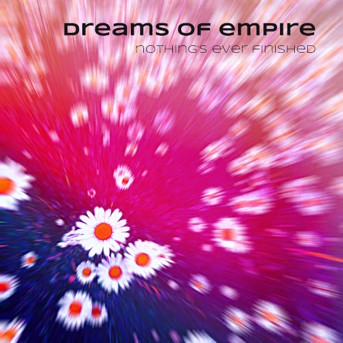 Dreams of Empire: Nothing's Ever Finished  【予約受付中】