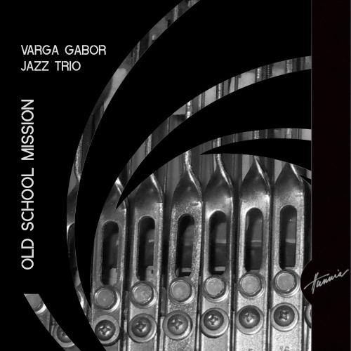 Varga Gabor Jazz Trio: Old School Mission  【予約受付中】