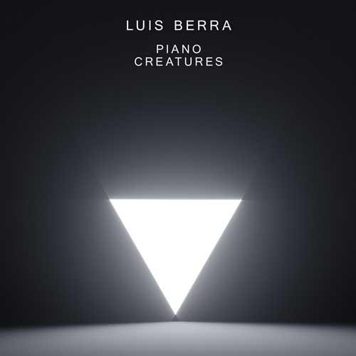 Luis Berra: Piano Creatures  【予約受付中】