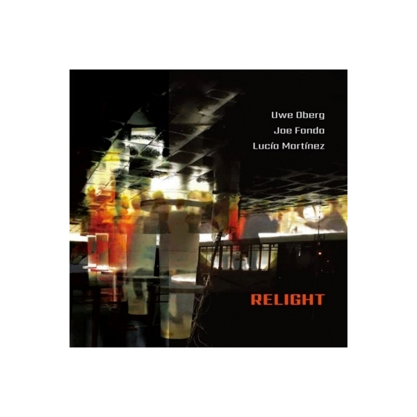 Uwe Oberg , Joe Fonda , Lucio Martinez: Relight 【予約受付中】