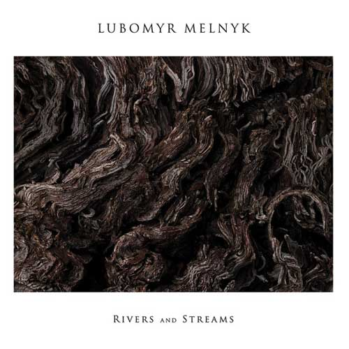 Lubomyr Melnyk: Rivers And Streams 【予約受付中】