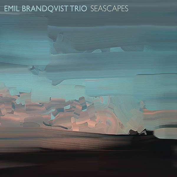 Emil Brandqvist Trio: Seascapes 【予約受付中】