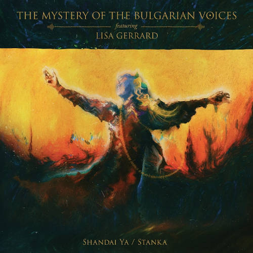 The Mystery Of The Bulgarian Voices feat. Lisa Gerrard: Shandai Ya / Stanka 【予約受付中】