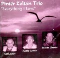 Pinter Zoltan Trio: Everything I Love