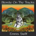 Emma Swift: Blonde On The Tracks 【予約受付中】