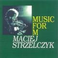 Maciej Strzelczyk: Music For M 【予約受付中】