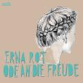 Erna Rot: Ode an die Freude