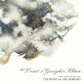 Cye Wood And Lisa Gerrard: The Trail Of Genghis Khan【予約受付中】