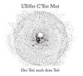 L'Effet C'est Moi: Der Tod nach dem Tod 【予約受付中】