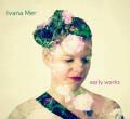 Ivana Mer: Early Works 【予約受付中】