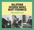 Najponk,George Mraz,Matt Fishwick: Final Touch Of Jazz   【予約受付中】