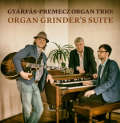 Gyarfas-Premecz Organ Trio: Organ Grinder's Suite  【予約受付中】