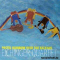 Eichinger Quartet: Pastel Rainbow Over The Balkans  【予約受付中】