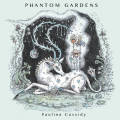 Paulina Cassidy: Phantom Gardens 【予約受付中】