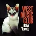 West Music Club: Plays Placebo  【予約受付中】