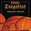 Little Tragedies: Porcelain Pavilion