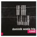 Dominik Wania Trio: Ravel  【予約受付中】
