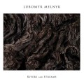 Lubomyr Melnyk: Rivers And Streams 【予約受付中】