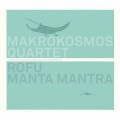 Makrokosmos Quartet: Rofu Manta Mantra 【予約受付中】