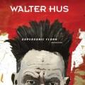 Walter Hus: Supersonic Flora 【予約受付中】