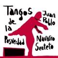 Juan Pablo Navarro Sexteto: Tangos De La Posverdad 【予約受付中】