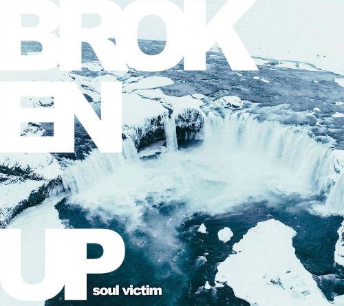 Broken Up: Soul Victim 【予約受付中】