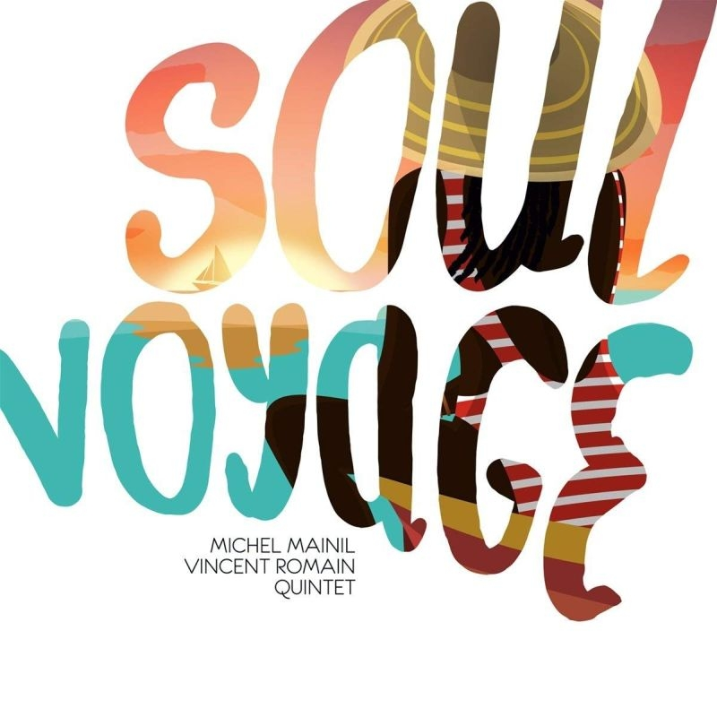 Michel Mainil Vincent Romain Quintet: Soul Voyage 【予約受付中】
