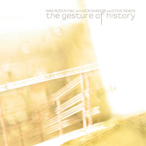 Sam Rosenthal With Nick Shadow And Steve Roach: The Gesture Of History 【予約受付中】