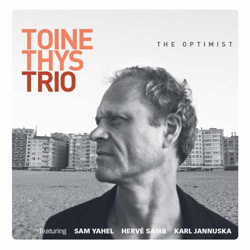 Toine Thys Trio: The Optimist 【予約受付中】