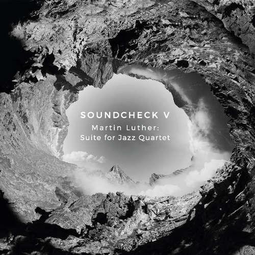 Soundcheck: V - Martin Luther: Suite for Jazz Quartet  【予約受付中】
