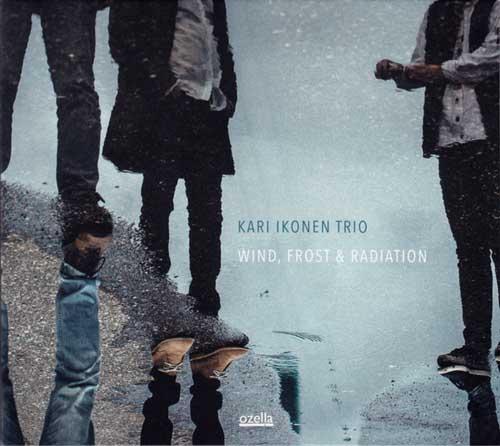 Kari Ikonen Trio: Wind, Frost & Radiation  【予約受付中】